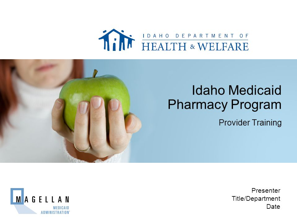 Idaho Medicaid Pharmacy Program Provider Training Presenter Title/Department Date