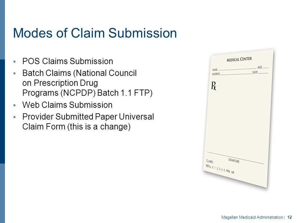 Modes of Claim Submission  POS Claims Submission  Batch Claims (National Council on Prescription Drug Programs (NCPDP) Batch 1.1 FTP)  Web Claims S