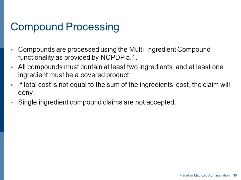 Compound Processing  Compounds are processed using the Multi-Ingredient Compound functionality as provided by NCPDP 5.1.