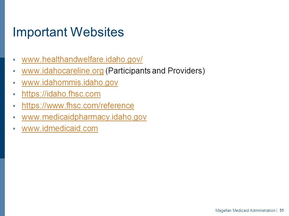 Important Websites  www.healthandwelfare.idaho.gov/ www.healthandwelfare.idaho.gov/  www.idahocareline.org (Participants and Providers) www.idahocar