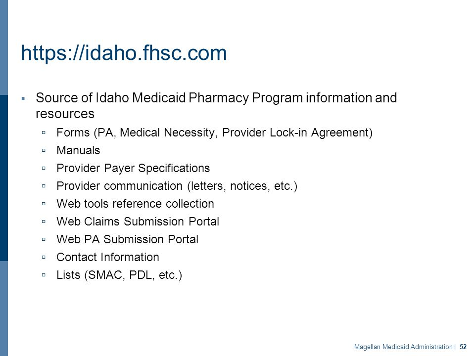 https://idaho.fhsc.com  Source of Idaho Medicaid Pharmacy Program information and resources  Forms (PA, Medical Necessity, Provider Lock-in Agreemen