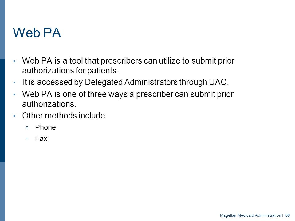 Web PA  Web PA is a tool that prescribers can utilize to submit prior authorizations for patients.  It is accessed by Delegated Administrators throu