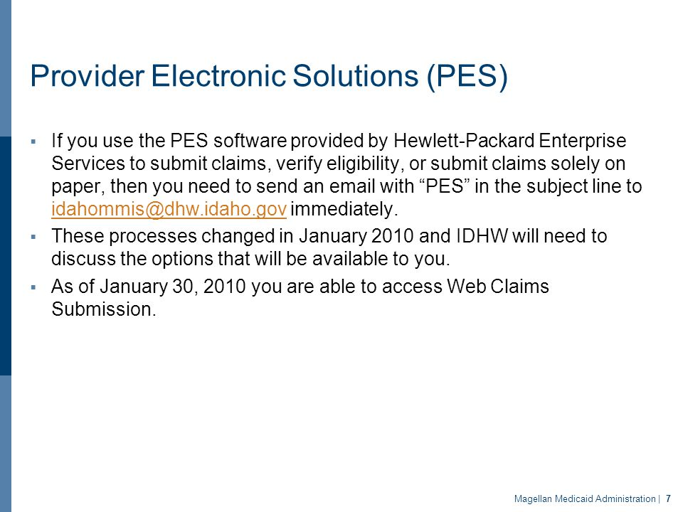 Provider Electronic Solutions (PES)  If you use the PES software provided by Hewlett-Packard Enterprise Services to submit claims, verify eligibility