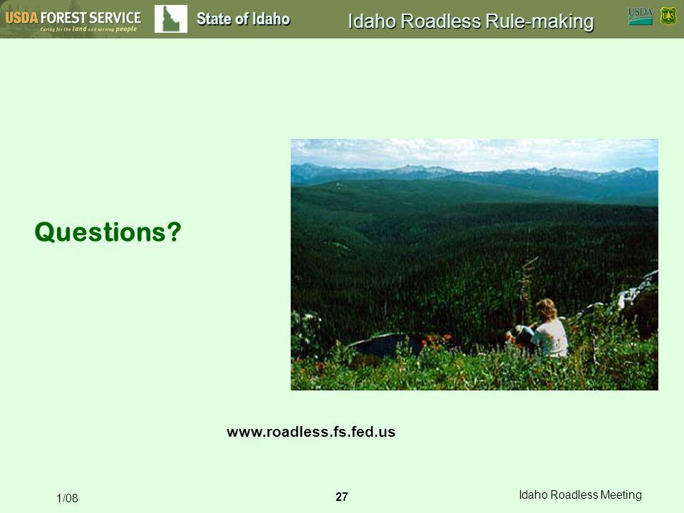 27 Idaho Roadless Meeting 1/08 State of Idaho Idaho Roadless Rule-making Questions.