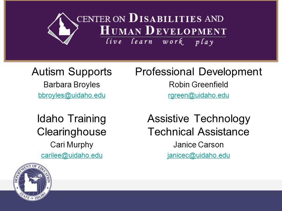 Idaho Training Clearinghouse Cari Murphy carilee@uidaho.edu Autism Supports Barbara Broyles bbroyles@uidaho.edu Professional Development Robin Greenfi