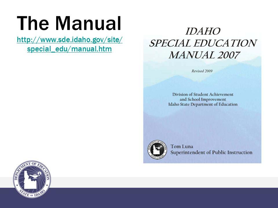 The Manual http://www.sde.idaho.gov/site/ special_edu/manual.htm http://www.sde.idaho.gov/site/ special_edu/manual.htm
