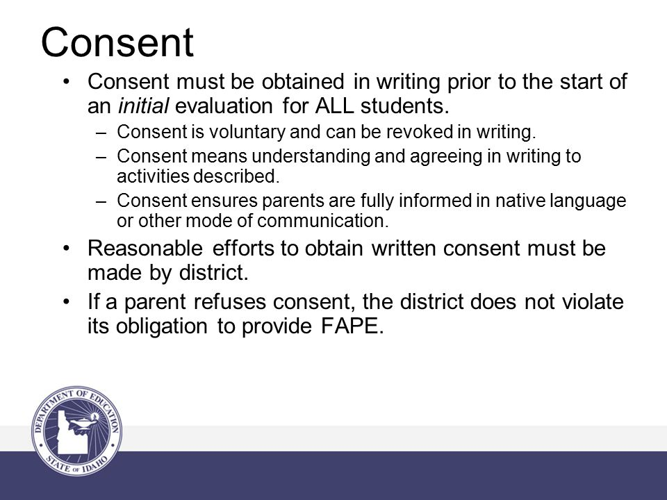 Consent Consent must be obtained in writing prior to the start of an initial evaluation for ALL students.