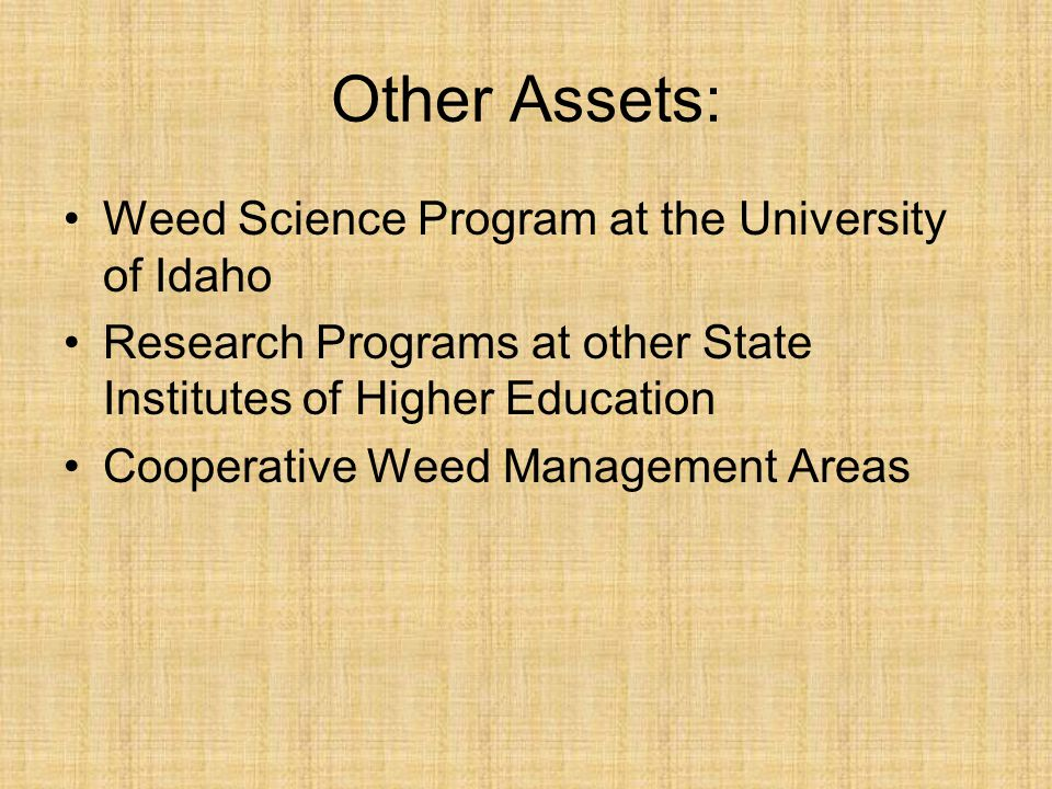 Other Assets: Weed Science Program at the University of Idaho Research Programs at other State Institutes of Higher Education Cooperative Weed Management Areas