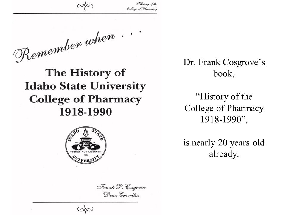 """Dr. Frank Cosgrove's book, """"History of the College of Pharmacy 1918-1990"""", is nearly 20 years old already."""