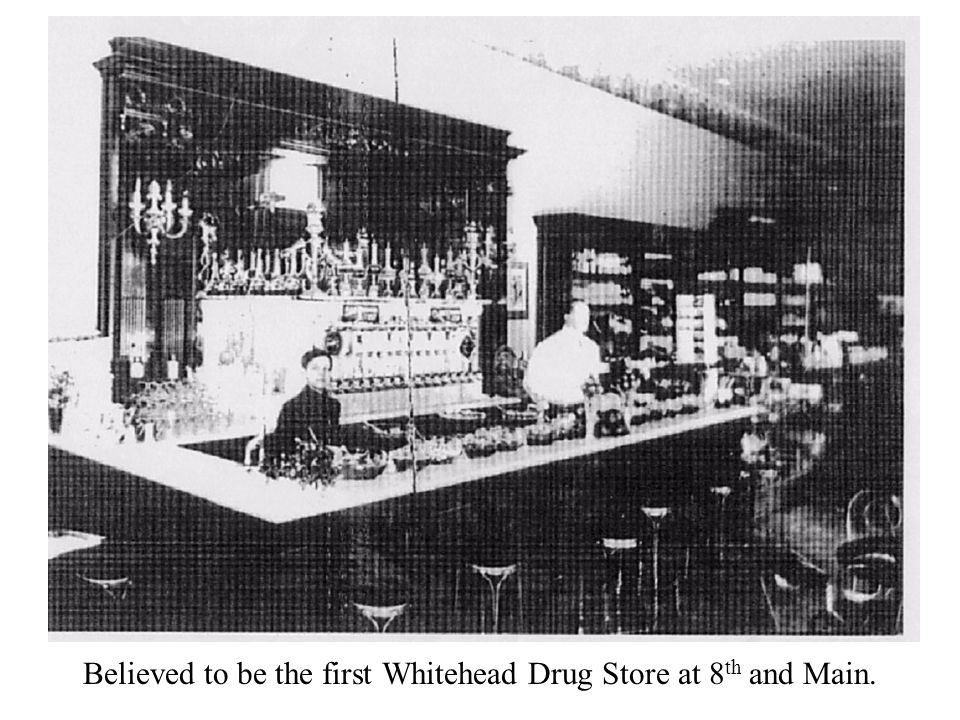 Believed to be the first Whitehead Drug Store at 8 th and Main.