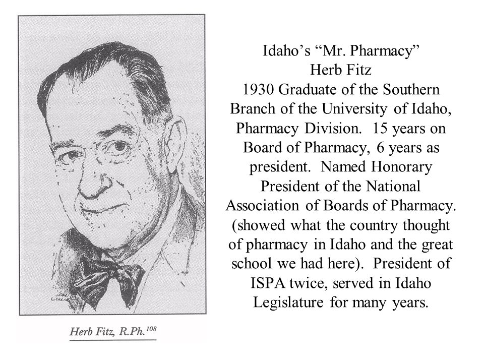 """Idaho's """"Mr. Pharmacy"""" Herb Fitz 1930 Graduate of the Southern Branch of the University of Idaho, Pharmacy Division. 15 years on Board of Pharmacy, 6"""