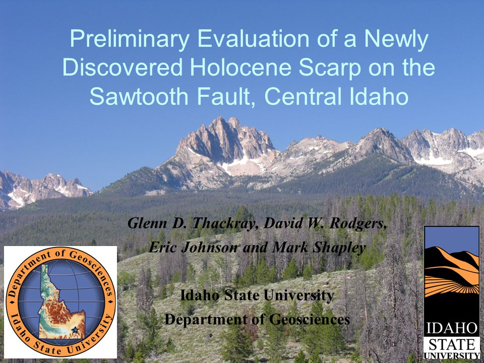 Preliminary Evaluation of a Newly Discovered Holocene Scarp on the Sawtooth Fault, Central Idaho Glenn D.