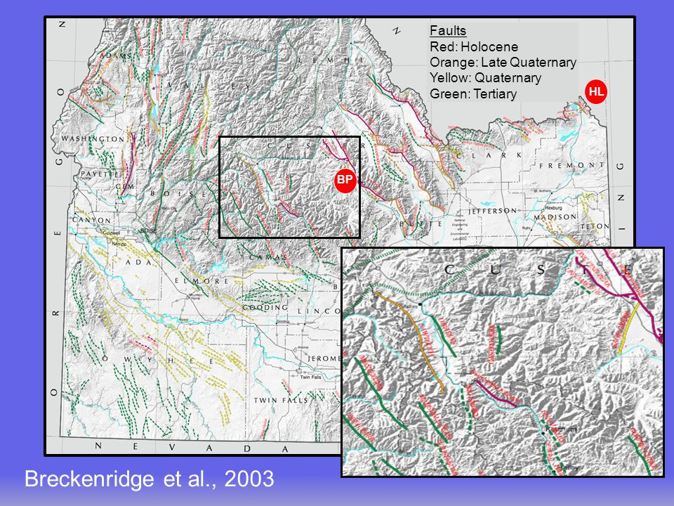 Breckenridge et al., 2003 Faults Red: Holocene Orange: Late Quaternary Yellow: Quaternary Green: Tertiary Note Borah etc faults Sawtooth fault: Late Q Note Borah etc faults Sawtooth fault: Late Q HL BP