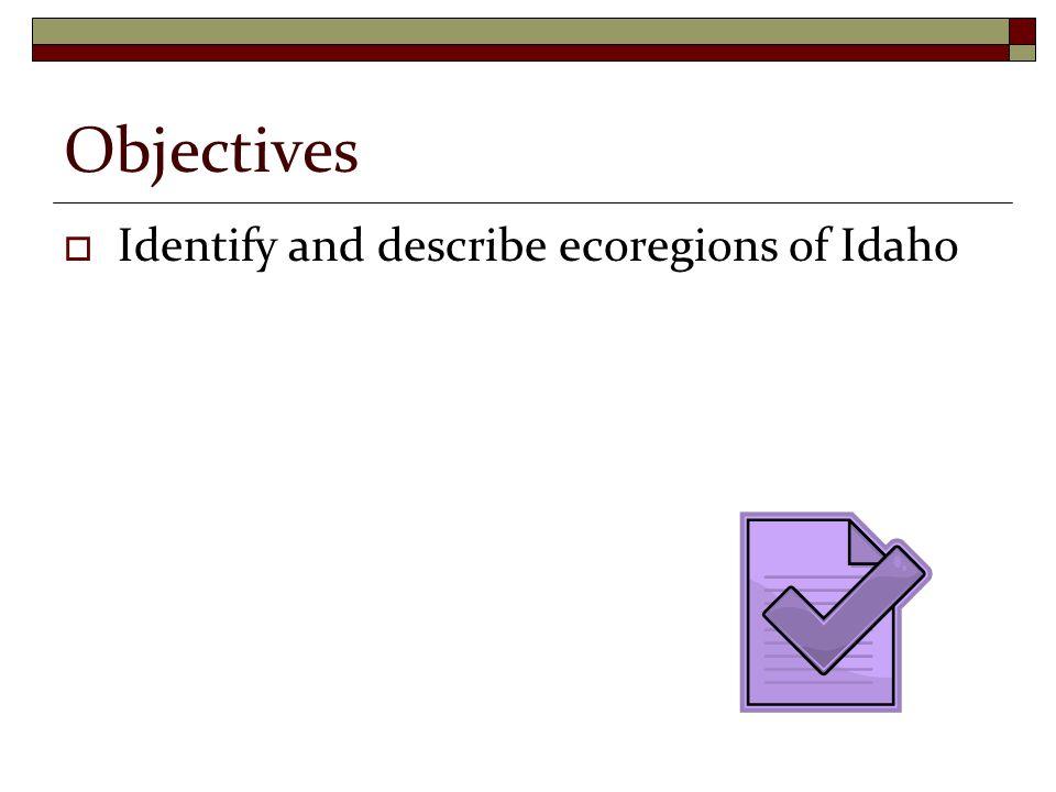 Objectives  Identify and describe ecoregions of Idaho