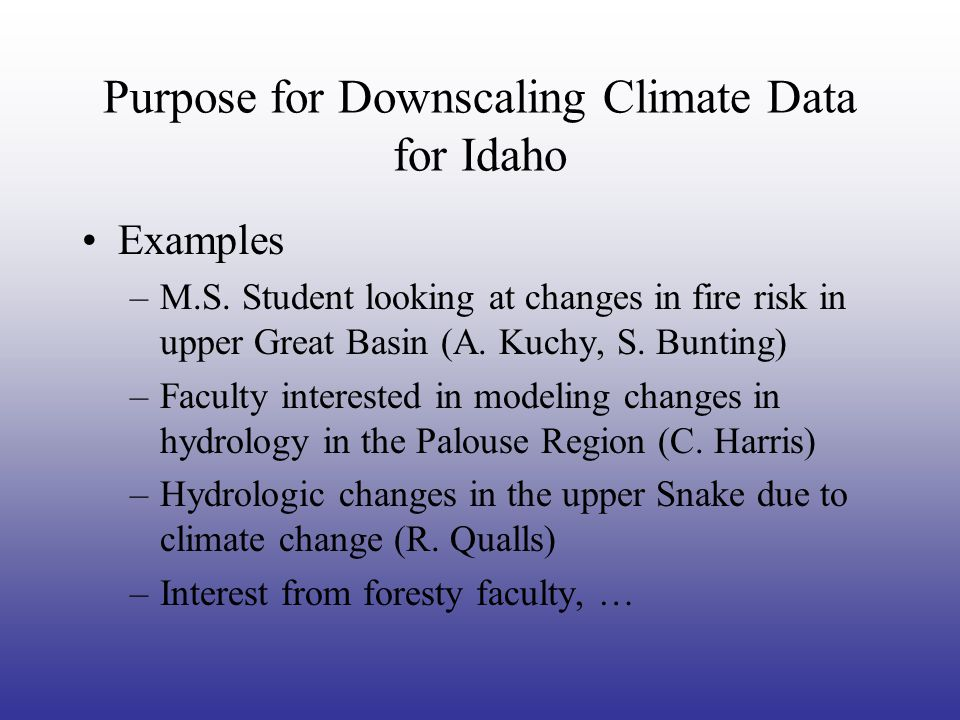 Downscaled Data for Idaho Using three models selected by CIG as spanning the range of potential change: –low (GISS) –medium (ECHAM) –high (IPSL) Two climate change scenarios: –A2 - aggressive use of fossil fuels –B1 - more ecologically friendly http://www.ipcc.ch/SPM2feb07.pdf