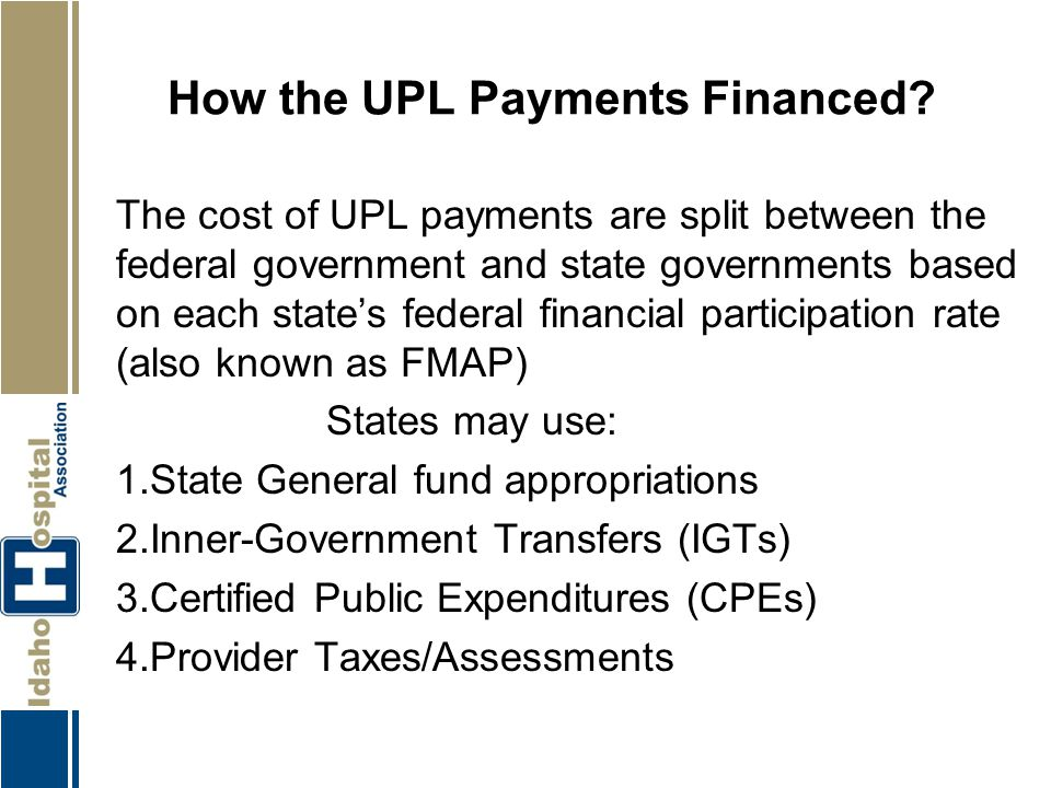 How the UPL Payments Financed? The cost of UPL payments are split between the federal government and state governments based on each state's federal f