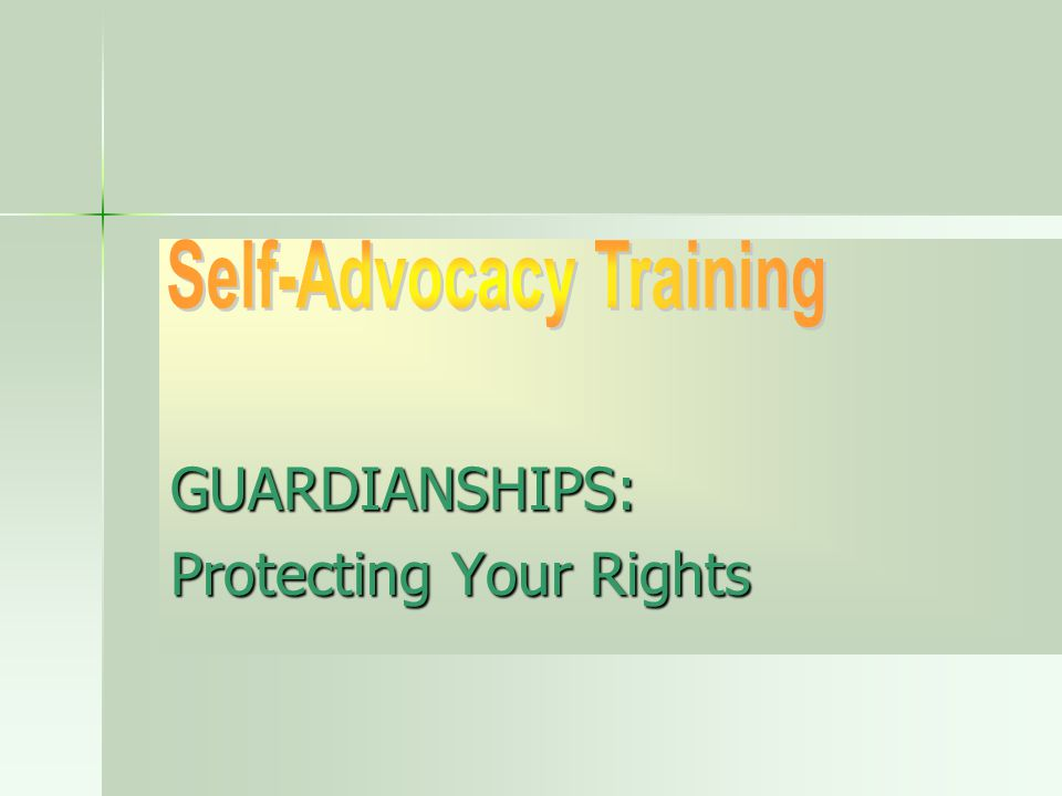 GUARDIANSHIPS: Protecting Your Rights