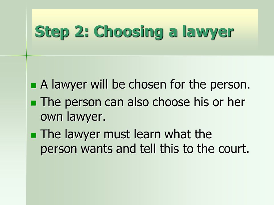 Step 2: Choosing a lawyer A lawyer will be chosen for the person.