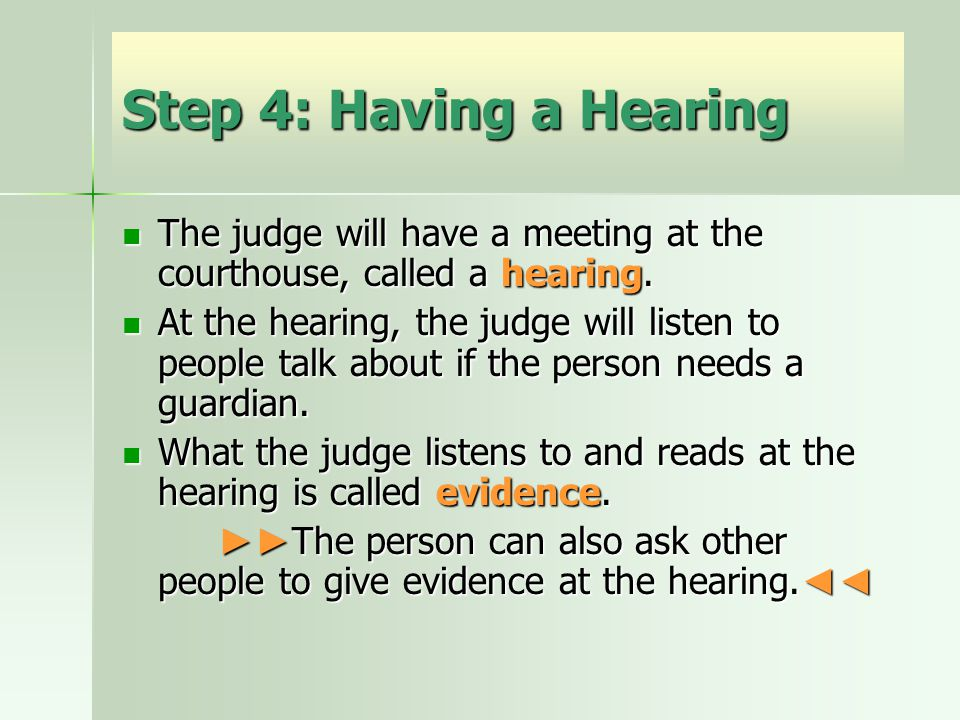 Step 4: Having a Hearing The judge will have a meeting at the courthouse, called a hearing. The judge will have a meeting at the courthouse, called a