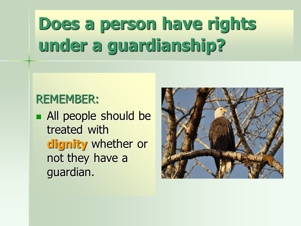 Does a person have rights under a guardianship.
