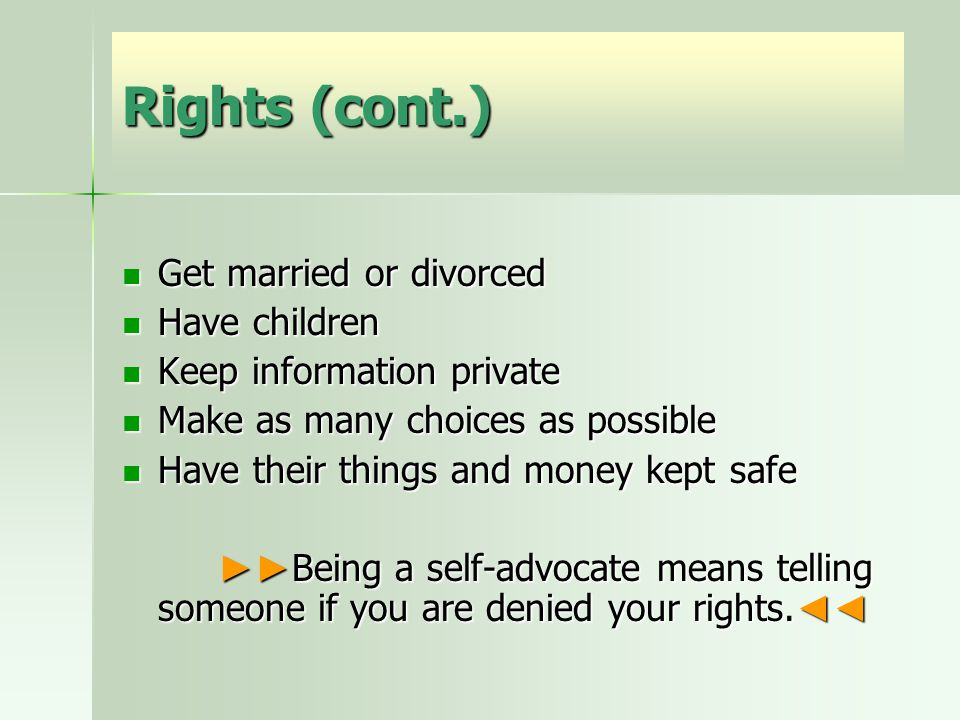 Rights (cont.) Get married or divorced Get married or divorced Have children Have children Keep information private Keep information private Make as m
