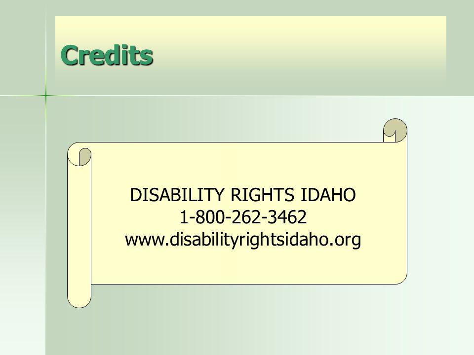 Credits DISABILITY RIGHTS IDAHO 1-800-262-3462 www.disabilityrightsidaho.org