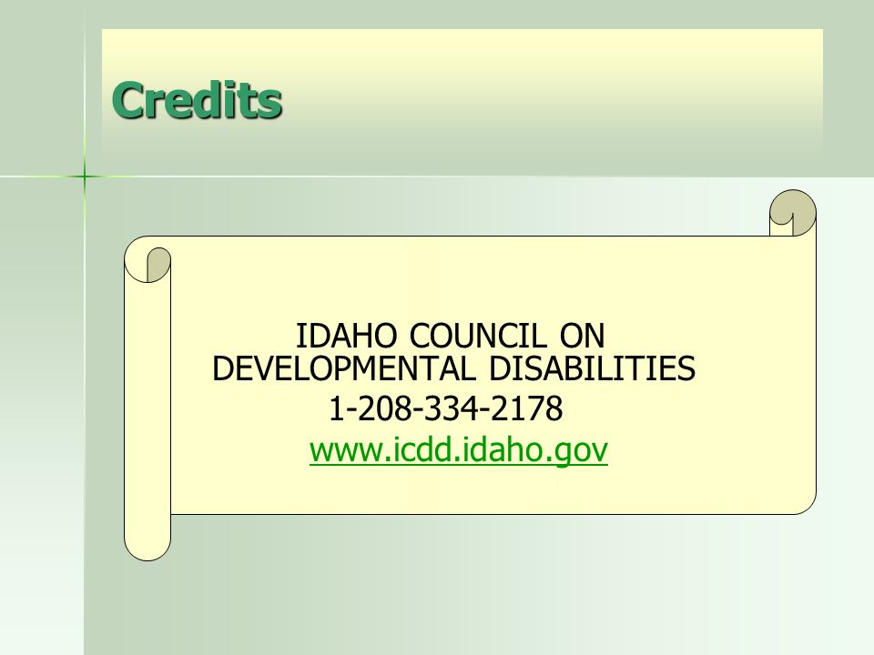 Credits IDAHO COUNCIL ON DEVELOPMENTAL DISABILITIES 1-208-334-2178 www.icdd.idaho.gov