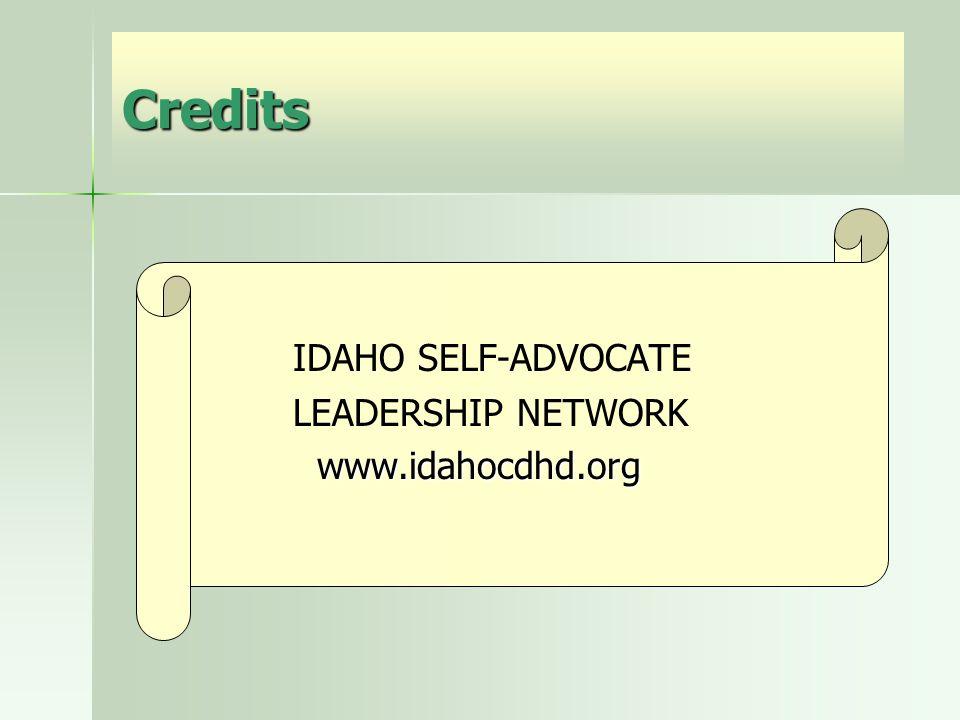 Credits IDAHO SELF-ADVOCATE LEADERSHIP NETWORK www.idahocdhd.org www.idahocdhd.org