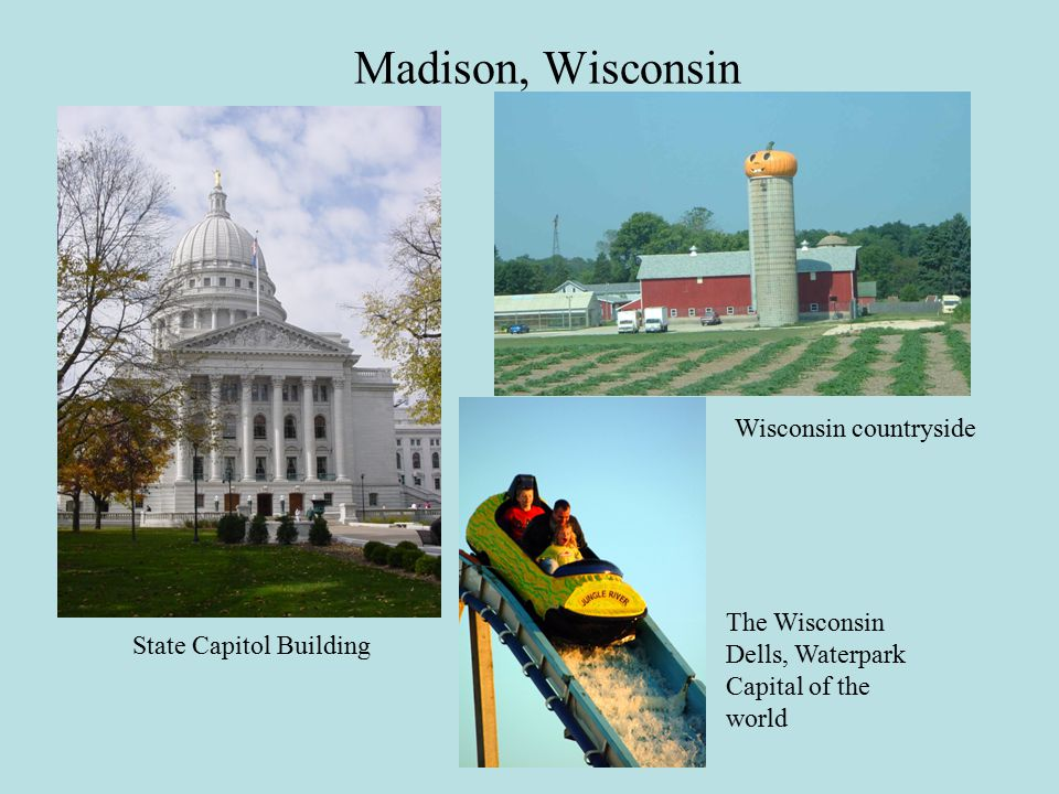 The Wisconsin Dells, Waterpark Capital of the world State Capitol Building Wisconsin countryside