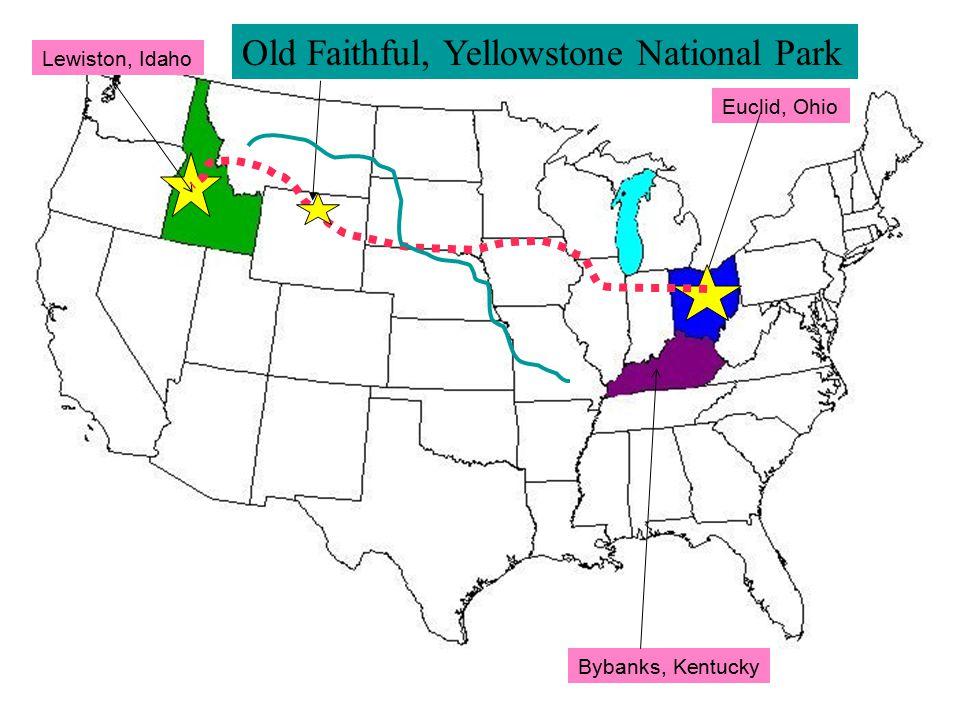 Lewiston, Idaho Euclid, Ohio Bybanks, Kentucky Old Faithful, Yellowstone National Park