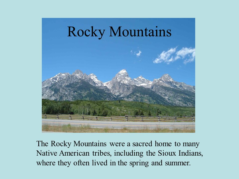 The Rocky Mountains were a sacred home to many Native American tribes, including the Sioux Indians, where they often lived in the spring and summer.