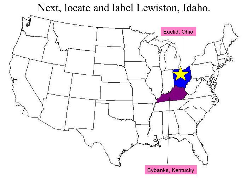 Bybanks, Kentucky Euclid, Ohio Next, locate and label Lewiston, Idaho.