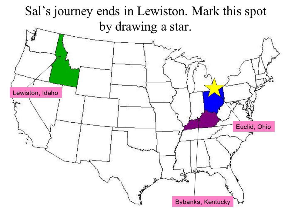 Lewiston, Idaho Bybanks, Kentucky Euclid, Ohio Sal's journey ends in Lewiston.