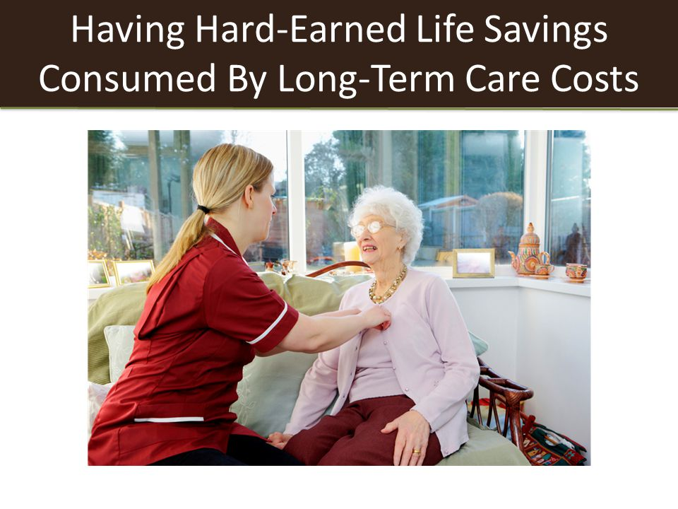 Having Hard-Earned Life Savings Consumed By Long-Term Care Costs