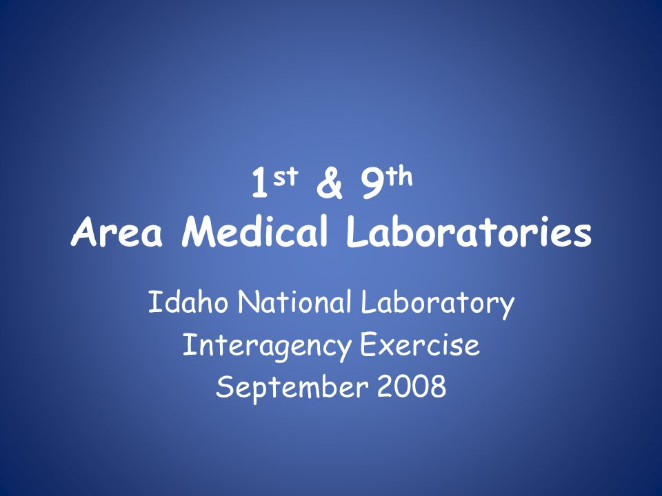 1 st & 9 th Area Medical Laboratories Idaho National Laboratory Interagency Exercise September 2008