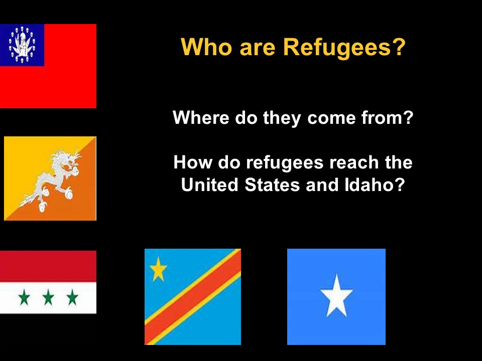 Who are Refugees Where do they come from How do refugees reach the United States and Idaho