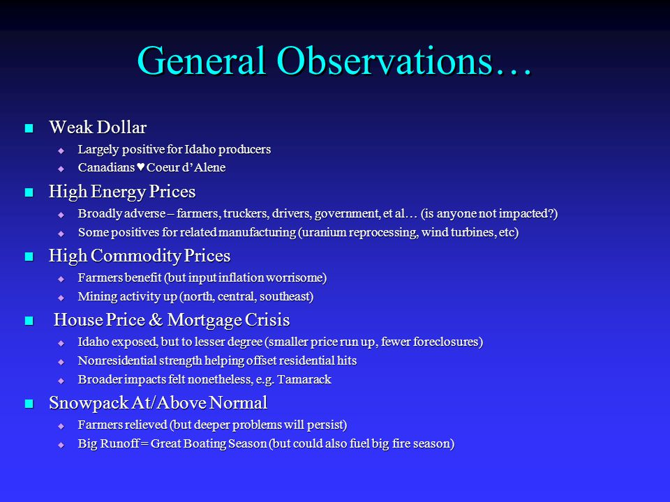 General Observations… Weak Dollar Weak Dollar  Largely positive for Idaho producers  Canadians ♥ Coeur d'Alene High Energy Prices High Energy Prices