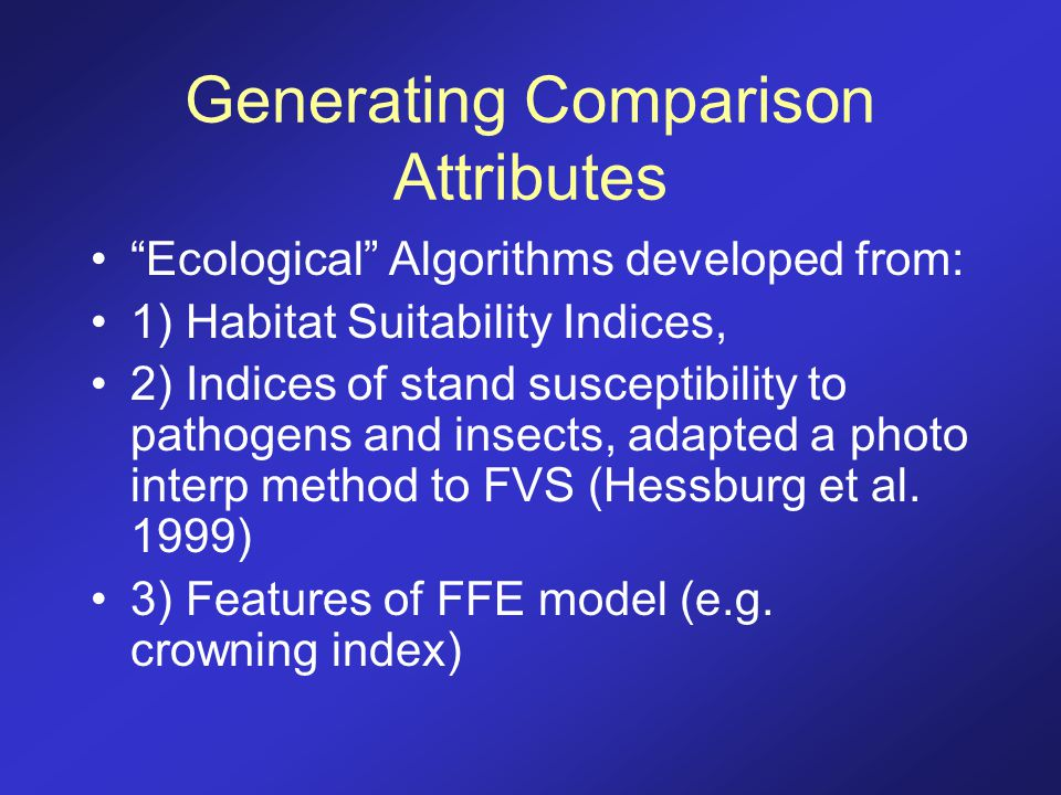 "Generating Comparison Attributes ""Ecological"" Algorithms developed from: 1) Habitat Suitability Indices, 2) Indices of stand susceptibility to pathoge"