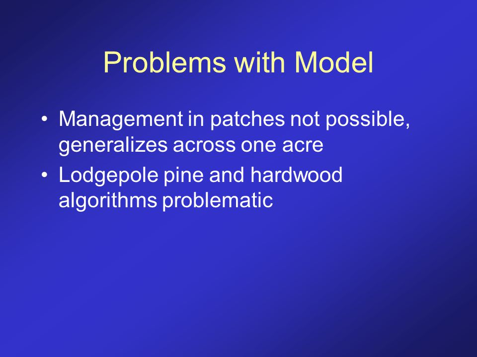 Problems with Model Management in patches not possible, generalizes across one acre Lodgepole pine and hardwood algorithms problematic