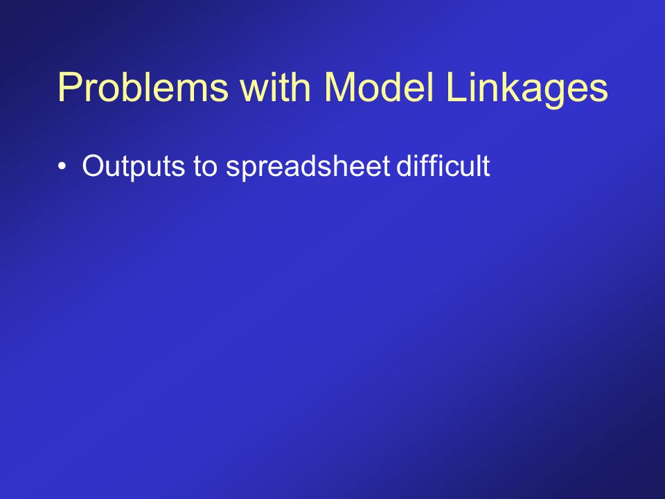 Problems with Model Linkages Outputs to spreadsheet difficult