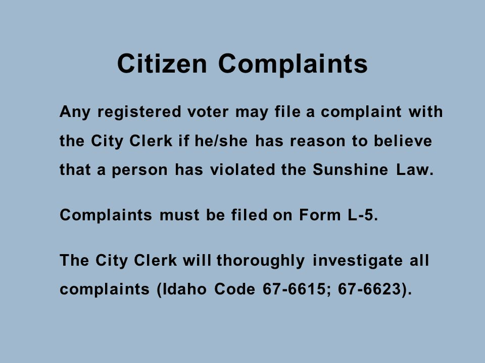 Citizen Complaints Any registered voter may file a complaint with the City Clerk if he/she has reason to believe that a person has violated the Sunshine Law.