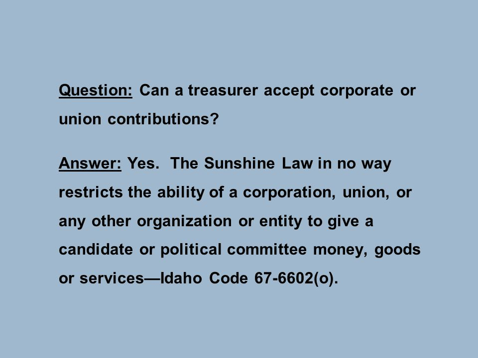 Question: Can a treasurer accept corporate or union contributions.