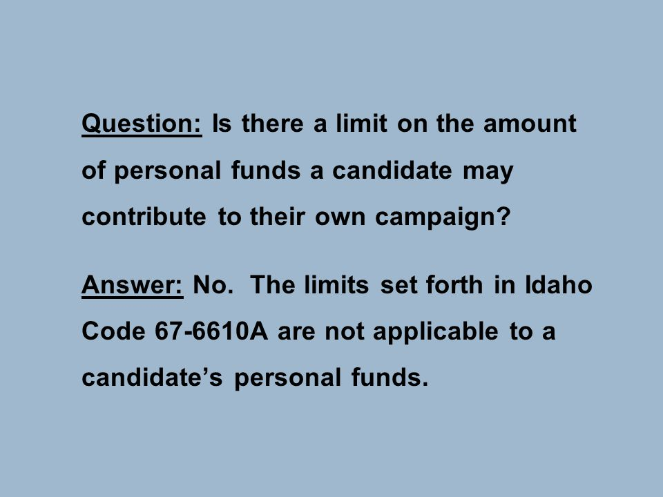Question: Is there a limit on the amount of personal funds a candidate may contribute to their own campaign.