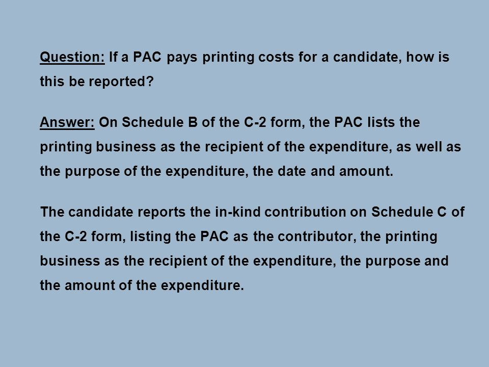 Question: If a PAC pays printing costs for a candidate, how is this be reported.