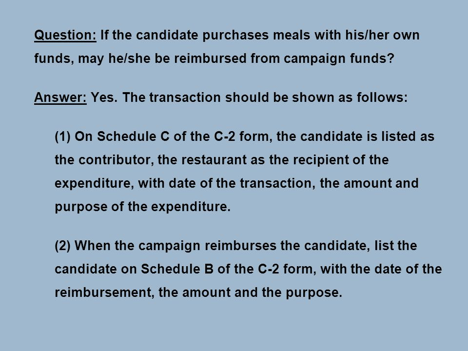 Question: If the candidate purchases meals with his/her own funds, may he/she be reimbursed from campaign funds.