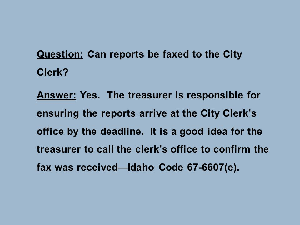 Question: Can reports be faxed to the City Clerk. Answer: Yes.
