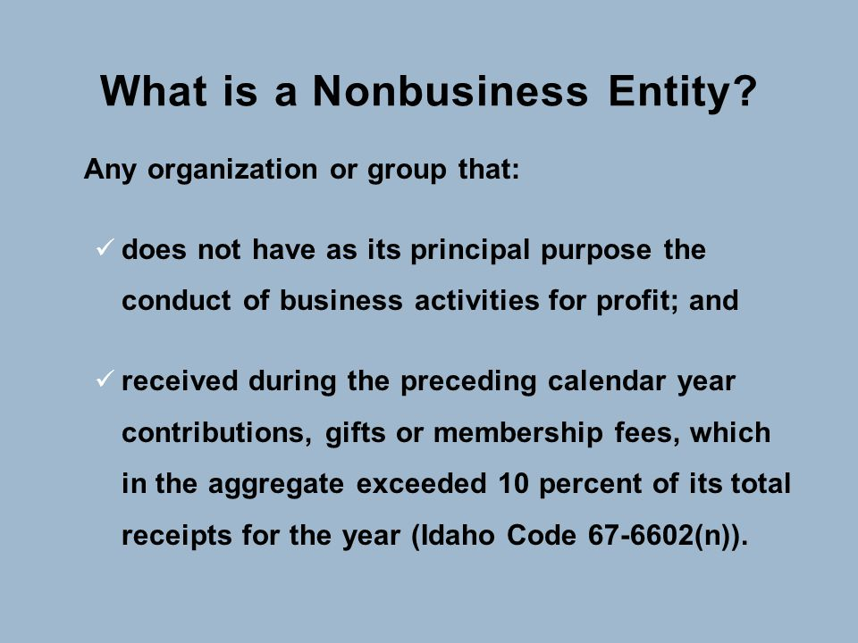 What is a Nonbusiness Entity? Any organization or group that: does not have as its principal purpose the conduct of business activities for profit; an