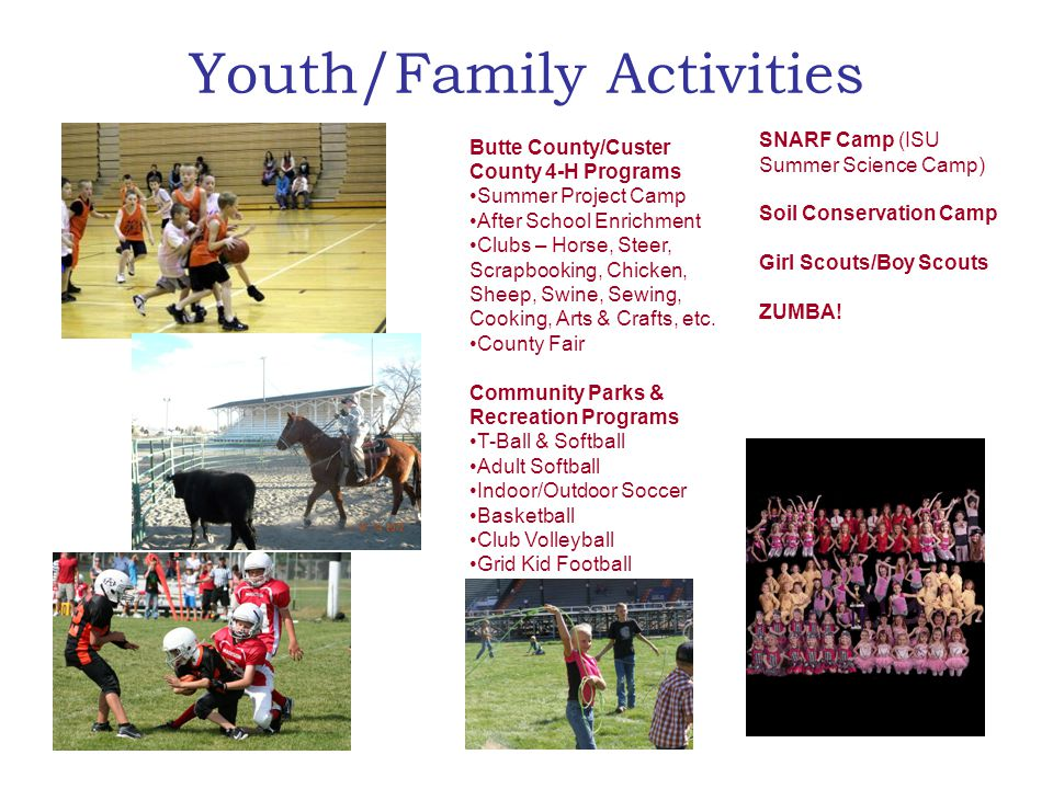 Youth/Family Activities Butte County/Custer County 4-H Programs Summer Project Camp After School Enrichment Clubs – Horse, Steer, Scrapbooking, Chicken, Sheep, Swine, Sewing, Cooking, Arts & Crafts, etc.