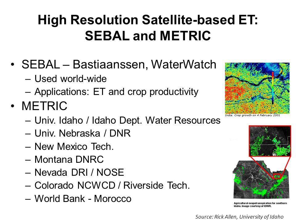 High Resolution Satellite-based ET: SEBAL and METRIC SEBAL – Bastiaanssen, WaterWatch –Used world-wide –Applications: ET and crop productivity METRIC –Univ.