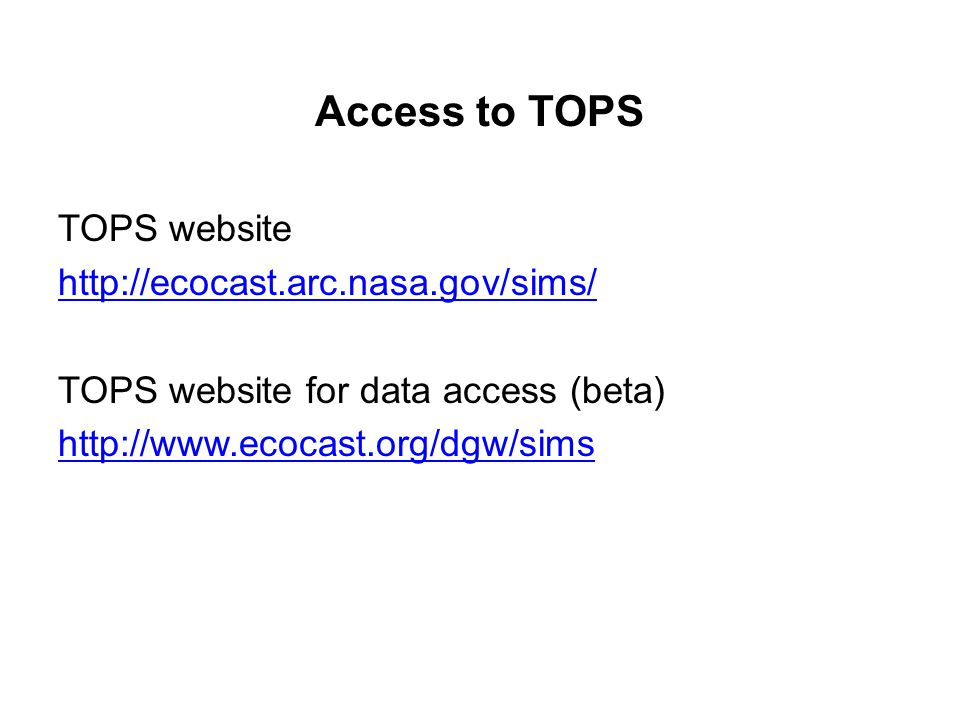 Access to TOPS TOPS website http://ecocast.arc.nasa.gov/sims/ TOPS website for data access (beta) http://www.ecocast.org/dgw/sims